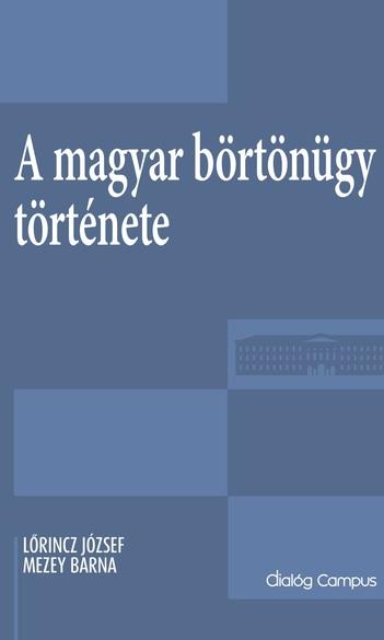 Megjelent Mezey Barna, kutatócsoportunk vezetőjének újabb kötete a magyar börtönügy történetéről