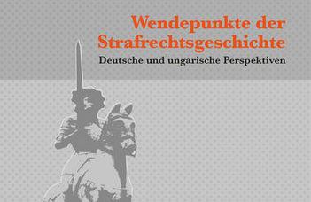 """Megjelent a """"Wendepunkte der Strafrechtsgeschichte"""" c. kötet"""