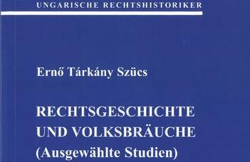Ernő Tárkány Szücs: Reschtsgeschichte und Volksbräuche (AusgewählteStudien)
