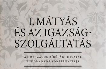 Megjelent a Hunyadi Mátyás korabeli igazságszolgáltatást bemutató tanulmánykötet